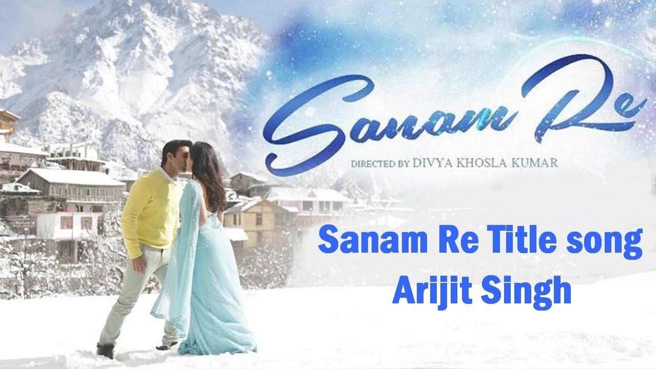 SANAM RE LYRICS (Title Song) – Arijit Singh, Mithoon