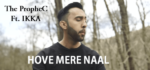 Hove Mere Naal Lyrics – The Prophec & Ikka
