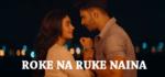 Roke Na Ruke Naina Lyrics – Arijit Singh – Badrinath Ki Dulhania