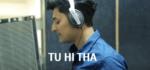 Tu Hi Tha Lyrics – Darshan Raval