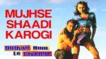 Mujhse Shaadi Karogi Lyrics – Dulhan Hum Le Jayenge