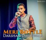 Bottle Hi Meri Zindagi Hai Lyrics – Darshan Lakhewala