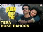 Tera Hoke Rahoon Lyrics – Behen Hogi Teri | Arijit Singh