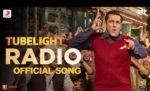 Radio Lyrics – Tubelight Song | Salman Khan