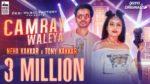 Camray Waleya Lyrics – Neha Kakkar & Tony Kakkar