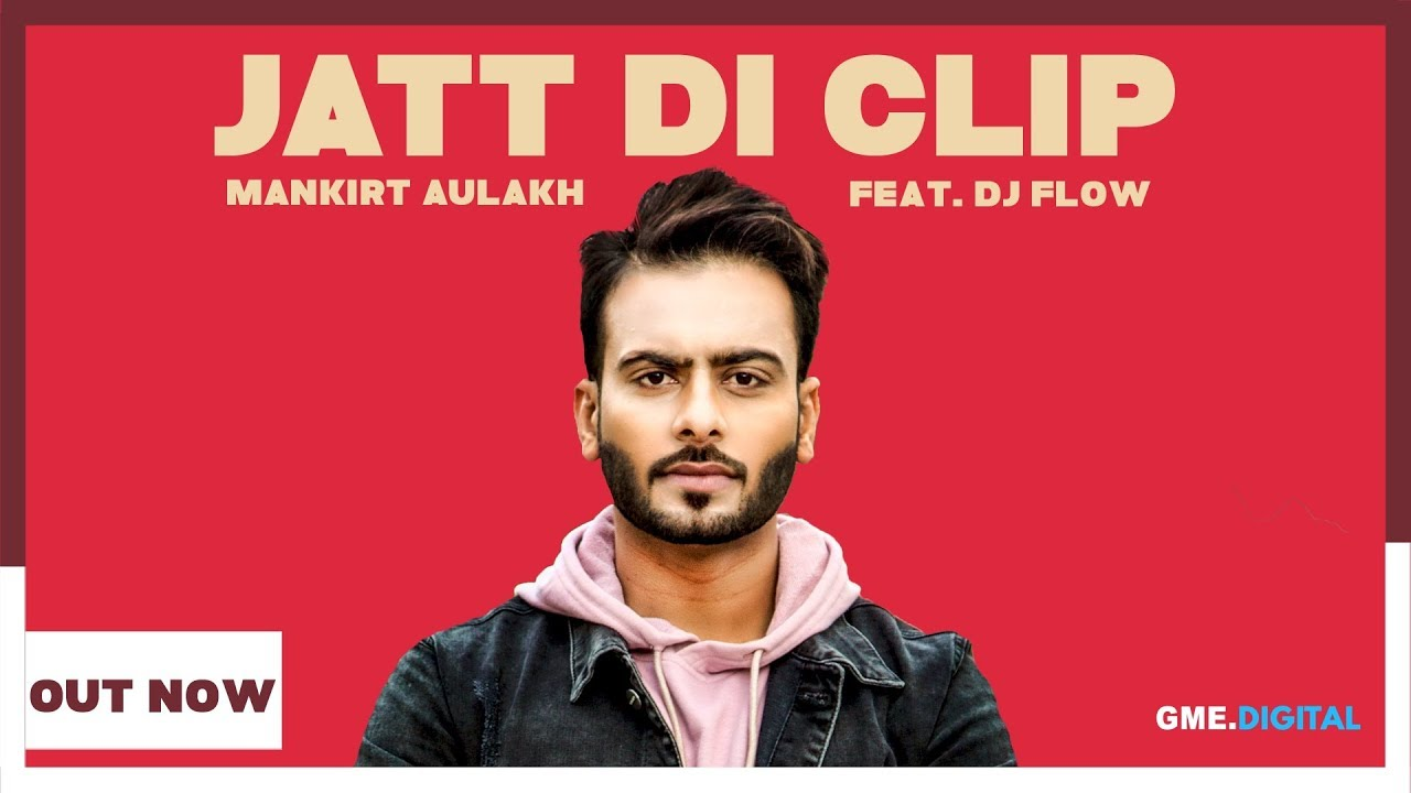 Jatt Di Clip Lyrics – Mankirt Aulakh – Singga – DJ Flow
