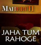 Jaha Tum Rahoge Lyrics – Maheruh