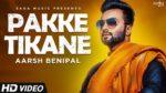 Pakke Tikane Lyrics – Aarsh Benipal